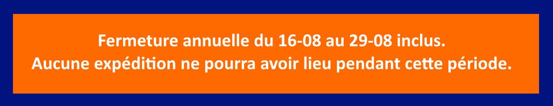 Fermeture annuelle du 16-08 au 29-08 inclus.
